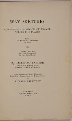 WAY SKETCHES. Containing Incidents of Travel Across the Plains. From St. Joseph to California in 1850. Letters Describing Life and Conditions in the Gold Regions.