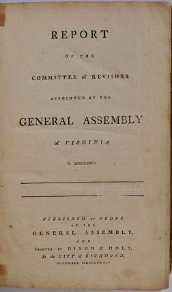 Report of the Committee of Revisors Appointed by the General Assembly of Virginia in MDCCLXXVI.