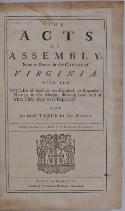 The Acts of Assembly, Now in Force, in the Colony of Virginia. with the Titles of Such as are Expired, or Repealed: And, An exact Table to the Whole.