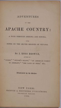 ADVENTURES IN THE APACHE COUNTRY: A Tour Through Arizona and Sonora, with Notes on the Silver Regions of Nevada.