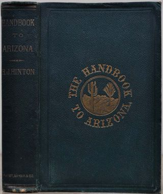 THE HAND - BOOK TO ARIZONA: Its Resources, History, Towns, Mines, Ruins and Scenery. Amply Illustrated. Accompanied with a New Map of the Territory. Formerly owned and signed by Elliot Coues. Handbook. Richard J. Hinton.
