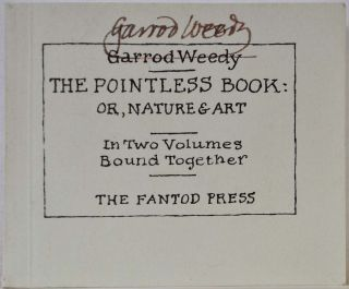 THE POINTLESS BOOK: OR, NATURE & ART. In Two Volumes Bound Together. Signed by Garrod Weedy [Edward Gorey]. Garrod Weedy, Edward Gorey.