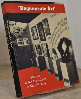 DEGENERATE ART. The Fate of the Avant-Garde in Nazi Germany. Stephanie Barron