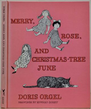 MERRY, ROSE AND CHRISTMAS-TREE JUNE. Doris Orgel, Edward Gorey.