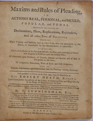 MAXIMS AND RULES OF PLEADING, IN ACTIONS REAL, PERSONAL AND MIXED, POPULAR AND PENAL: Describing the Nature of Declarations, Pleas, Replications, Rejoinders, and all other parts of Pleading...