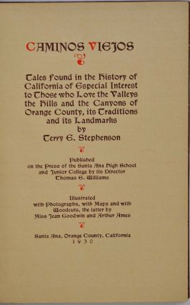 CAMINOS VIEJOS. Tales Found in the History of California of Especial Interest to Those who Love the Valleys the Hills the Canyons of Orange County, its Traditions and its Landmarks. Limited edition.