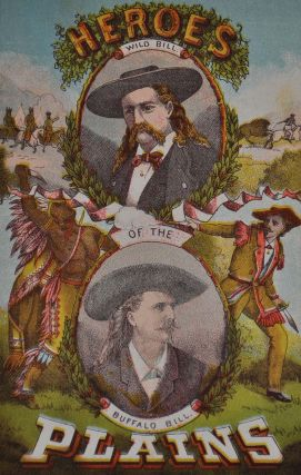 HEROES OF THE PLAINS or Lives and Wonderful Adventures of Wild Bill, Buffalo Bill, Kit Carson, Capt. Payne, Capt. Jack, Texas Jack, California Joe, and other Celebrated Indian Fighters, Scouts, Hunters and Guides. Including a True and Thrilling History...