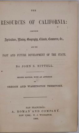 THE RESOURCES OF CALIFORNIA, Comprising the Society, Climate, Salubrity, Scenery, Commerce and Industry of the State. Second edition.