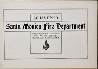 SOUVENIR SANTA MONICA FIRE DEPARTMENT. Published in the Interest of the Relief Fund of the Santa Monica Fire Department.
