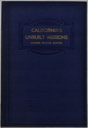 CALIFORNIA'S UNBUILT MISSIONS. Spanish Plans for an Inland Chain. Signed by George W. Beattie....