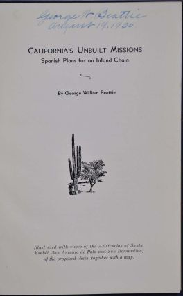 CALIFORNIA'S UNBUILT MISSIONS. Spanish Plans for an Inland Chain. Signed by George W. Beattie.