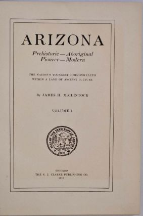 ARIZONA. Prehistoric, Aboriginal, Pioneer, Modern. The Nation's Youngest Commonwealth Within A Land of Ancient Culture. Three volume set.