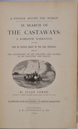 IN SEARCH OF THE CASTAWAYS: A Romantic Narrative of the Loss of Captain Grant of the Brig Britannia and of the Adventures of His Children and Friends In His Discovery and Rescue.