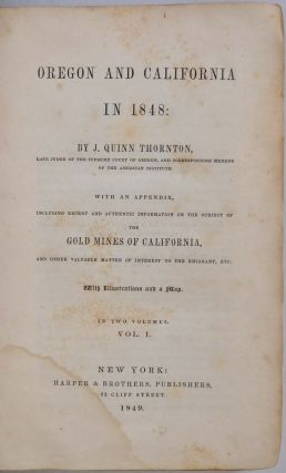 OREGON AND CALIFORNIA IN 1848: With an Appendix, Including Recent and Authentic Information on the Subject of the Gold Mines of California, and other Valuable Matter of Interest to the Emigrant, etc.