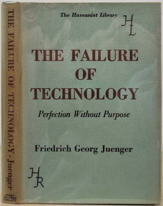 THE FAILURE OF TECHNOLOGY. Perfection Without Purpose. Friedrich Georg Juenger