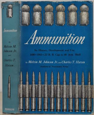 AMMUNTION. It's History, Development and Use 1600-1943 .22 BB Cap to 20mm Shell. Melvin M....