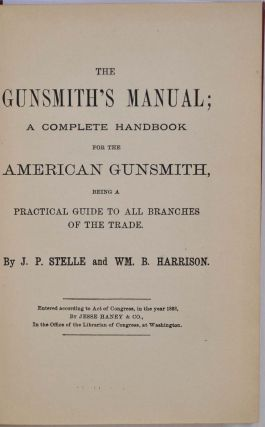 THE GUNSMITH'S MANUAL; A COMPLETE HANDBOOK for the American Gunsmith, being a Practical Guide to all Branches of the Trade.