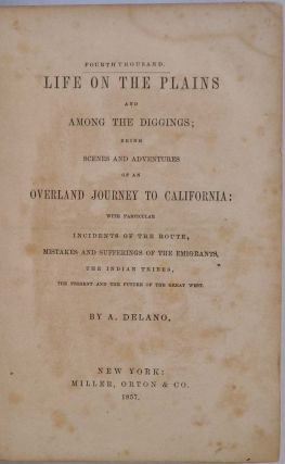 LIFE ON THE PLAINS AND AMONG THE DIGGINGS; Being Scenes and Adventures of an Overland Journey to California: with Partcular Incidents of the Route, Mistakes and Sufferings of the Emigrants, the Indian Tribes, the Present and the Future of the Great West.