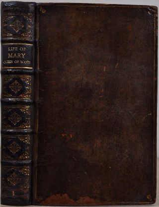 THE HISTORY OF THE LIFE AND REIGN OF MARY QUEEN OF SCOTS, AND DOWAGER OF FRANCE. Extracted from...