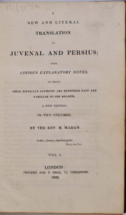 A NEW AND LITERALTRANSLATION OF JUVENAL AND PERSIUS; with Copious Explanatory Notes, by which these Difficult Satirists are Rendered Easy and Familiar to the Reader. A New Edition. In Two Volumes.