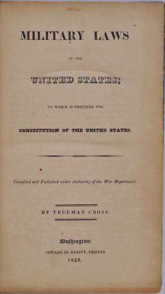 MILITARY LAWS OF THE UNITED STATES; To Which is Prefixed the Constitution of the United States.
