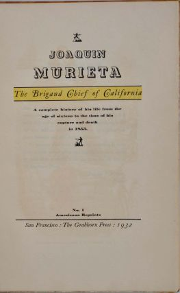 JOAQUIN MURIETA. The Brigand Chief of California. A Complete History of His Life From the Age of Sixteen to the Time of His Capture and Death in 1853.