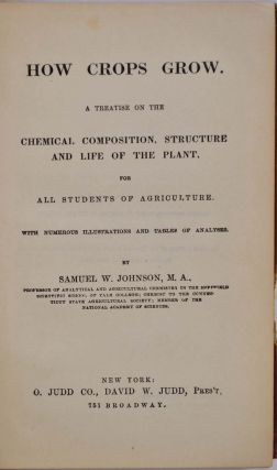 HOW CROPS GROW. A Treatise on the Chemical Composition, Structure and Life of the Plant. For all Students of Agriculture. With Numeorus Illustrations and Tables of Analyses.