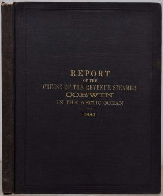 REPORT OF THE CRUISE OF THE REVENUE STEAMER CORWIN IN THE ARCTIC OCEAN IN THE YEAR 1884. M. A. Healy