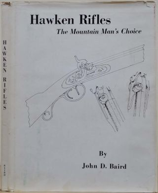 HAWKEN RIFLES. The Mountain Man's Choice. John D. Baird