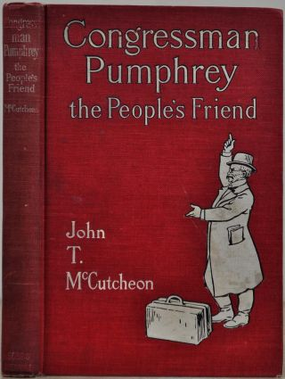 CONGRESSMAN PUMPHREY THE PEOPLE'S FRIEND. Signed and inscribed by John T. McCutcheon. John T....