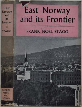 EAST NORWAY AND ITS FRONTIER. A History of Oslo and Its Uplands. Frank Noel Stagg