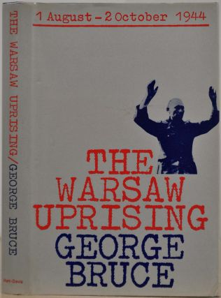 THE WARSAW UPRISING. 1 August - 2 October 1944. George Bruce
