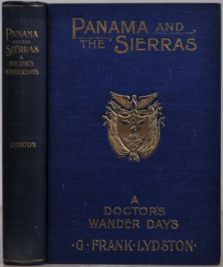 PANAMA AND THE SIERRAS. A Doctor's Wander Days. G. Frank Lydston