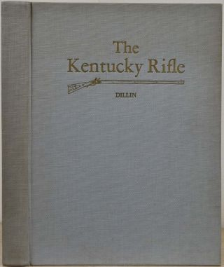 THE KENTUCKY RIFLE. A Study of the Origin and Development of the Purely American Type of Firearm,...