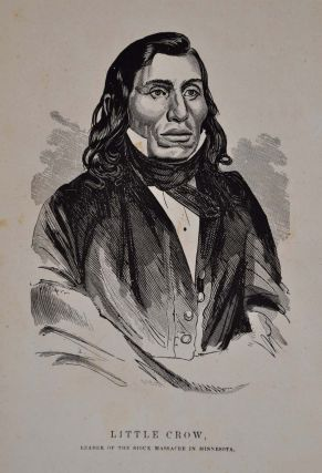 A HISTORY OF THE GREAT MASSACRE OF THE SIOUX INDIANS, IN MINNESOTA, Including the Personal Narratives of Many Who Escaped.