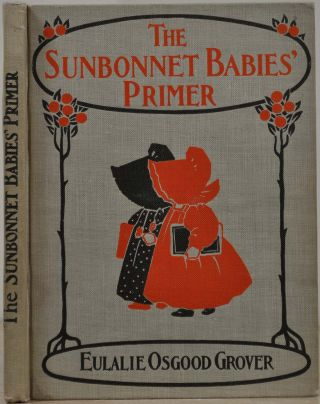 THE SUNBONNET BABIES' PRIMER. Signed and inscribed by Eulalie Osgood Grover. Eulalie Osgood Grover