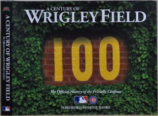 A CENTURY OF WRIGLEY FIELD. The Official History of the Friendly Confines. Alan Solomon