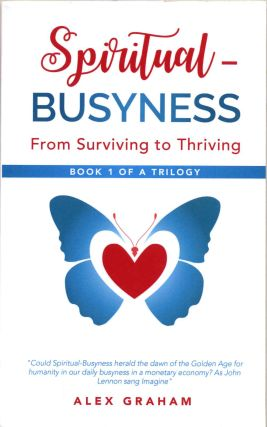 Spiritual-Busyness: From Surviving to Thriving. Alex Graham