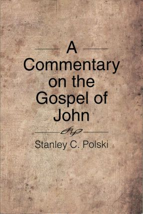 A Commentary on the Gospel of John. Stanley C. Polski