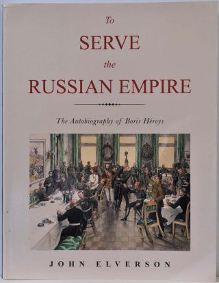 To Serve the Russian Empire: An Autobiography. John Elverson