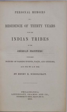 PERSONAL MEMOIRS OF A RESIDENCE OF THIRTY YEARS WITH THE INDIAN TRIBES OF THE AMERICAN FRONTIERS: with Brief Notices of Passing Events, Facts, and Opinions, A.D. 1812 to A.D. 1842.