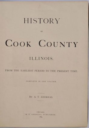 HISTORY OF COOK COUNTY ILLINOIS. From the Earliest Period to the Present Time. Complete in One Volume.