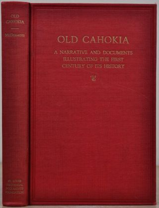 OLD CAHOKIA. A Narrative and Documents Illustrating the First Century of Its History. J. F....
