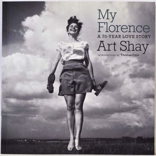 MY FLORENCE: A 70-Year Love Story. Signed by Art Shay. Art Shay