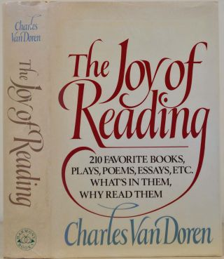 THE JOY OF READING: 210 Favorite Books, Plays, Poems, Essays, Etc. What's in Them, Why Read Them....