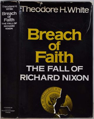 BREACH OF FAITH. The Fall of Richard Nixon. Signed and inscribed by Theodore H. White. Theodore...
