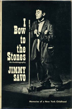 I BOW TO THE STONES. Memories of a New York Childhood. Jimmy Savo