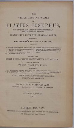 THE WHOLE GENUINE WORKS OF FLAVIOUS JOSEPHUS, The Learned and Authentic Jewish Historian, and Celebrated Warrior: Translated from the Original Greek, According to Havercamp's Accurate Edtion. Four volumes in two.