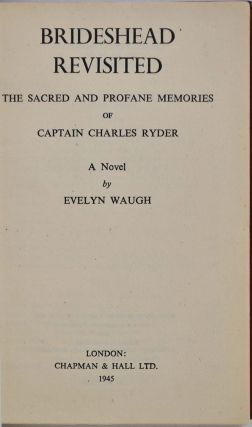 BRIDESHEAD REVISITED. The Sacred and Profane Memories of Captain Charles Ryder.