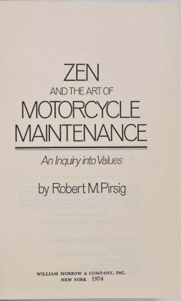 ZEN AND THE ART OF MOTORCYCLE MAINTENANCE. An Inquiry Into Values.